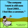 The company I work in still uses Excel 2003...I feel like a caveman.