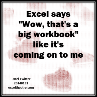 "Excel says ""Wow, that's a big workbook"" like it's coming on to me exceltheatre.com"