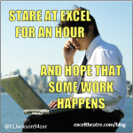 Stare at Excel and hope that some work happens http://exceltheatre.com/blog/