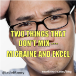 Two things that don't mix; migraine and Excel http://exceltheatre.com/blog/