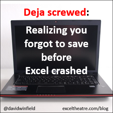 Deja screwed - realizing you forgot to save before Excel crashed http://exceltheatre.com/blog/