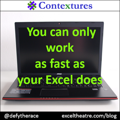 You can only work as fast as your Excel does http://exceltheatre.com/blog/