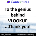 To the genius behind VLOOKUP...thank you! http://exceltheatre.com/blog/