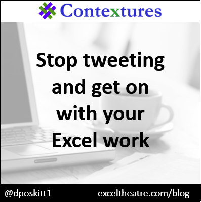 Stop tweeting and get on with your Excel work http://exceltheatre.com/blog/