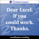 Dear Excel. If you could work. Thanks. http://exceltheatre.com/blog/