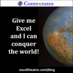 Give me Excel and I can conquer the world! http://exceltheatre.com/blog/