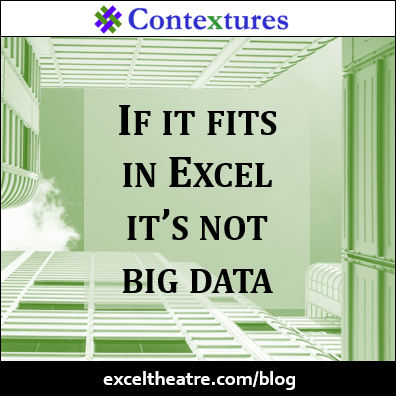 If it fits in Excel it's not big data http://exceltheatre.com/blog/