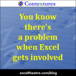 You know there's a problem when Excel gets involved. http://exceltheatre.com/blog/