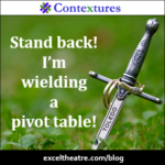 Stand back! I'm wielding a pivot table http://exceltheatre.com/blog/