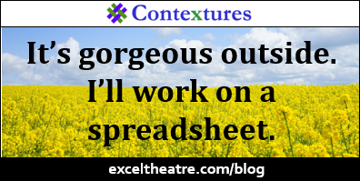 It's gorgeous outside. I'll work on a spreadsheet. http://exceltheatre.com/blog/