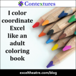 I color-coordinate Excel like an adult coloring book http://exceltheatre.com/blog/
