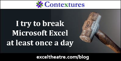 I try to break Microsoft Excel at least once a day http://exceltheatre.com/blog/