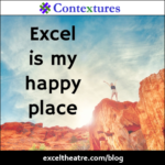 Excel is my happy place http://exceltheatre.com/blog/