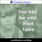 You had me until pivot table http://exceltheatre.com/blog/