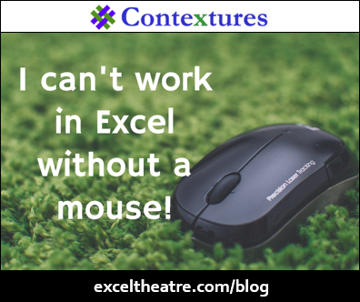 Can't work Excel without a mouse! http://exceltheatre.com/blog/