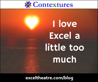 I love Excel a little too much http://exceltheatre.com/blog/