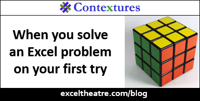 When you solve an Excel problem on your first try http://exceltheatre.com/blog/