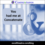 You had me at Concatenate http://exceltheatre.com/blog/