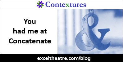 You had me at Concatenate http://exceltheatre.com/blog/